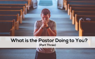 What is the Pastor Doing to You? (Part 3)