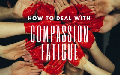 How to Deal with Compassion Fatigue